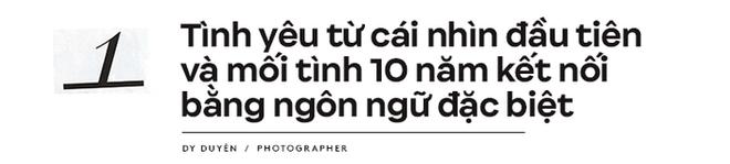 Dy Duyên - Nữ nhiếp ảnh trong mơ của nhiều nàng thơ Việt kể về cuộc tình đặc biệt, không có hội thoại trong suốt 10 năm - Ảnh 3.