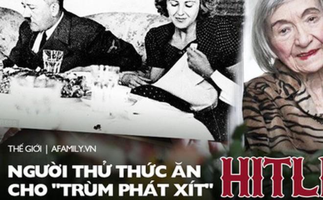 Cuộc đời của người phụ nữ thử thức ăn cho 'trùm phát xít' Hitler: Mỗi ngày đều đánh cược mạng sống, từng bị cưỡng bức đến mất khả năng làm mẹ