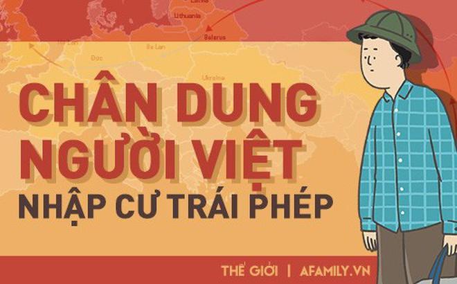Chân dung người Việt nhập cư trái phép ở Châu Âu và lý do đẩy họ vào con đường phạm pháp