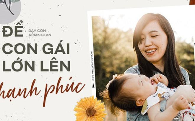 Muốn con gái một đời hạnh phúc, cha mẹ cần tránh tuyệt đối 5 sai lầm nuôi dạy sau