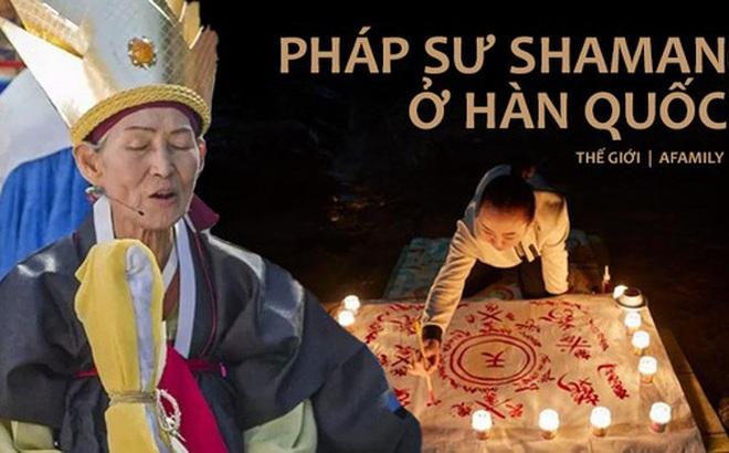 Pháp sư Shaman: Bất chấp sự phản đối kịch liệt thuở xưa để trở thành tín ngưỡng ăn sâu vào mọi mặt đời sống Hàn Quốc