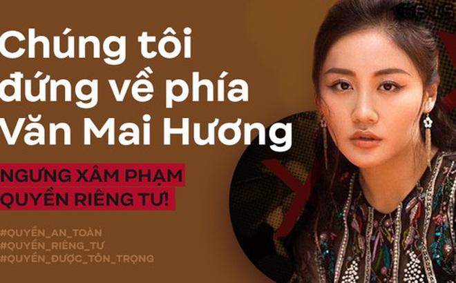 Từ vụ 5 clip tại nhà riêng bị tung lên mạng xã hội: Văn Mai Hương cần được bảo vệ, chúng tôi đứng về phía Văn Mai Hương