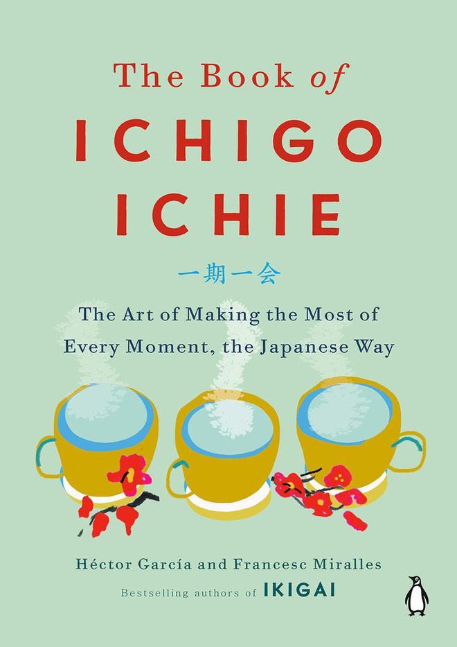 Ichigo Ichie - Bí quyết sống hạnh phúc của người Nhật - Ảnh 1.
