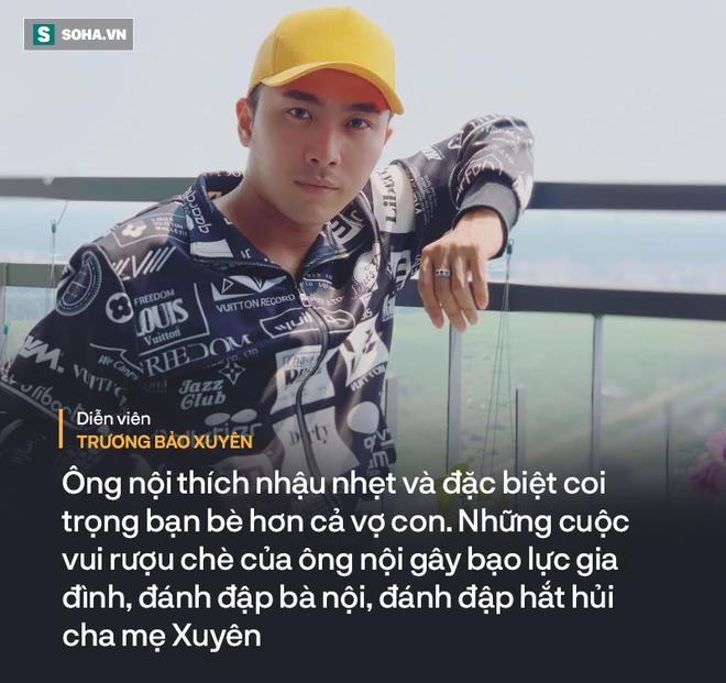 Trương Bảo Xuyên: Mỗi lần say xỉn, ông nội đánh đập vợ con, ném quần áo xuống sông và đuổi đi - Ảnh 1.
