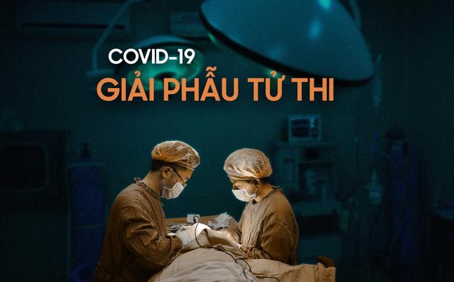 Hé lộ ca giải phẫu tử thi nhiễm Covid-19 đầu tiên trên thế giới: Giống như lính trinh sát, lại giống như phi hành gia