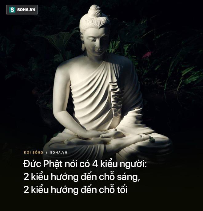 Đức Phật nói có 4 kiểu người: 2 kiểu hướng đến chỗ sáng, 2 kiểu hướng đến chỗ tối - Ảnh 2.