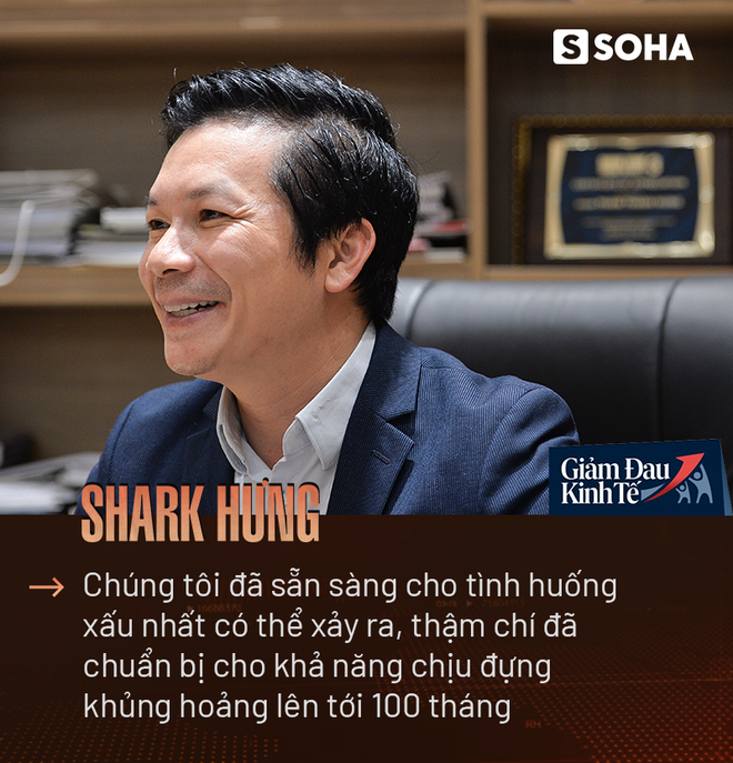 Shark Hưng: Chúng tôi đã chuẩn bị cho khả năng chịu đựng khủng hoảng lên tới 100 tháng! - Ảnh 5.