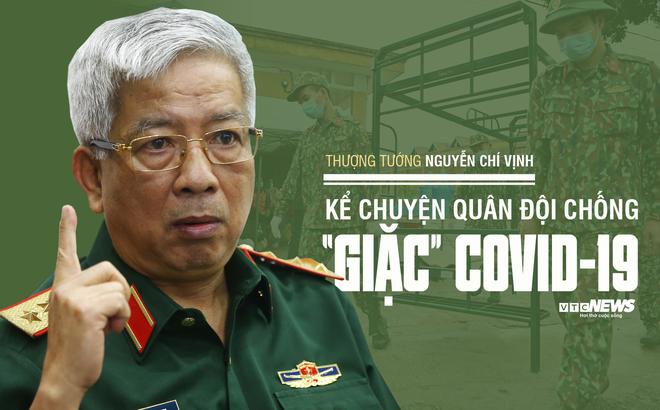 """Thượng tướng Nguyễn Chí Vịnh kể chuyện quân đội chống """"giặc"""" COVID-19"""
