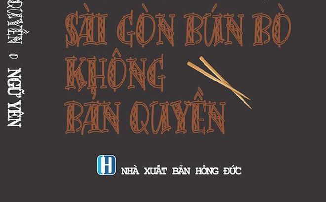 """""""Sài Gòn bún bò không bản quyền"""" của Ngữ Yên: Đọc chơi, hiểu thật về ẩm thực bình dân"""