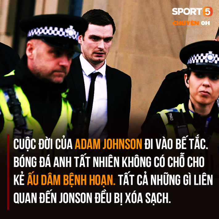 Chuyện lúc 0h: Ra tù, ác mộng vẫn tiếp diễn với kẻ ấu dâm Adam Johnson - Ảnh 2.