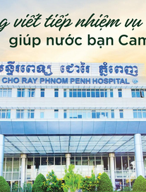 """""""Ngay sau khi Thủ tướng Hun Sen chọn Chợ Rẫy Phnom Pênh, nhiều người bệnh gọi tôi: Thế thì còn đi khám gì nữa!"""""""