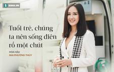 """Vì sao Hoa hậu Mai Phương Thúy nói tuổi trẻ """"nên sống điên rồ hơn một chút""""?"""