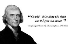 """Thomas Jefferson: """"Cà phê – thức uống yêu thích của thế giới văn minh!"""""""