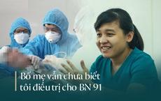 'Đến giờ bố mẹ vẫn chưa biết tôi vừa tham gia điều trị thành công cho ca Covid-19 nặng nhất Việt Nam'