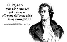 Đại văn hào Johann Wolfgang von Goethe - Cà phê là thức uống tuyệt vời nhất!
