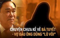 Chuyện chưa kể về bà Trần Thị Tuyết - người vợ đầu kín tiếng của đại gia Huỳnh Uy Dũng: 'Chị ấy rất tốt, ngày nghe tin ly hôn... ai cũng sốc'
