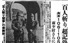 Hai lính Nhật thi dùng kiếm hạ sát 100 người TQ: Chi tiết rợn người khiến hậu thế căm ghét