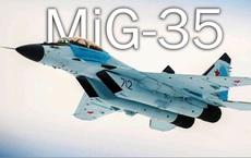"""""""Tam quốc tranh hùng"""" ở Đông Nam Á: MiG-35 Nga ngồi hàng đầu, Trung Quốc mất tăm hơi!"""