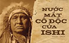 """Bi kịch của """"Người da đỏ cuối cùng"""": Sinh ra trong rừng rậm, chết trong lồng kính viện bảo tàng, thi thể bị khoét mất não"""