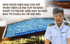 """Máy ngửi của Hải Quan phát hiện lô ma tuý """"khủng"""" nhất từ trước tới nay vận chuyển bằng máy bay"""