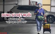 'Dũng sĩ diệt muỗi' nổi danh ở Trung Quốc: Là nhân viên vệ sinh, tích lũy hơn 13 năm kinh nghiệm, viết hẳn Binh pháp và chỉ cần dùng 1 chiêu là xử lý cả khu phố sạch bóng 'quân thù'