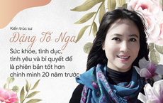 Nữ KTS Việt tại Ý: Sức khỏe, tình dục, tình yêu và bí quyết để là phiên bản tốt hơn chính mình 20 năm trước