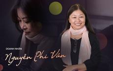 Doanh nhân Nguyễn Phi Vân: Cuộc sống có mục đích và ý nghĩa đều bắt đầu từ những việc nhỏ