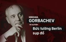 """30 năm Bức tường Berlin sụp đổ: Gorbachev và kế hoạch """"bán"""" CHDC Đức lấy viện trợ cứu cải tổ"""