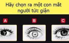 Hãy chọn ra con mắt bạn cho là đang tức giận, đáp án sẽ bộc lộ con người thực sự của bạn