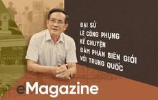 """Đại sứ Lê Công Phụng kể chuyện đàm phán biên giới với Trung Quốc: Buổi làm việc """"tay bo"""" với ông Vương Nghị và cuộc đấu tranh chống nhổ trộm cột mốc"""