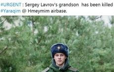 Thực hư việc người lính Nga - cháu trai Ngoại trưởng Lavrov thiệt mạng ở Khmeimim đêm qua?