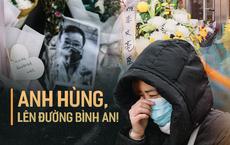 """""""Cảm ơn sự dũng cảm của anh"""": Toàn thành Vũ Hán không hẹn mà cùng tưởng niệm bác sĩ Lý Văn Lượng"""