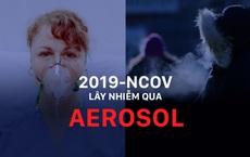 Bác sĩ Trung Quốc lý giải về lây nhiễm qua Aerosol: Khí dung? Bụi khí?