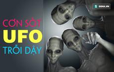 Lầu Năm Góc thừa nhận sự tồn tại của UFO: 'Cơn sốt' người ngoài hành tinh trỗi dậy ở Mỹ thế nào?