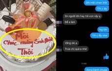 """Đặt bánh sinh nhật nhưng mắc lỗi cơ bản, khách hàng """"méo mặt"""" nhận đồ với dòng chữ không tưởng"""