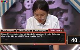 Fangirl chính hiệu đi thi Olympia: Gặp câu hỏi về BLACKPINK đã thoăn thoắt trả lời khi MC chưa đọc xong