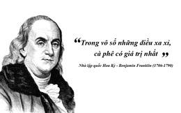 """Benjamin Franklin: """"Trong vô số những điều xa xỉ, cà phê có giá trị nhất"""""""