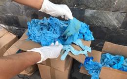 """""""Hiểm họa"""" từ 1.070 thùng găng tay y tế đã qua sử dụng nhập từ Trung Quốc"""