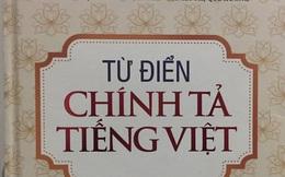 """Từ điển chính tả... sai chính tả: Tạm đình chỉ phát hành """"Từ điển chính tả tiếng Việt"""""""