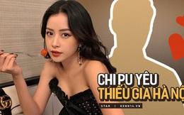 HOT: Chi Pu có người yêu mới là công tử nhà gia thế ở Hà Nội, kém cô 2 tuổi