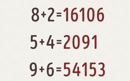 Thách thức tư duy logic: Tìm quy luật của phép tính 8 + 2 = 16106