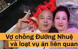 Vợ chồng Đường Nhuệ và hàng loạt vụ án 'đình đám'