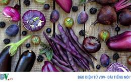 Trái cây, rau củ màu tím đẹp mắt lại tốt cho sức khoẻ