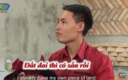 Trong buổi hẹn đầu tiên, chàng trai khoe đã có đất và chờ bố mẹ vợ cho tiền để xây nhà