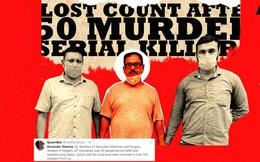Lời thú tội của kẻ giết người hàng loạt: Sát hại hơn 50 mạng người với thủ đoạn gây án dựng tóc gáy