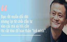 """Tỷ phú Jack Ma: """"Muốn đổi đời, người nghèo đừng tiếc đầu tư vào 3 khoản này"""""""