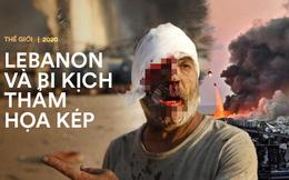'Tôi mất tất cả rồi': Bi kịch kép của người Lebanon sau vụ nổ chấn động, thảm họa nối tiếp thảm họa