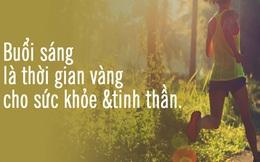 Buổi sáng là 'thời gian vàng' cho sức khỏe và tinh thần, hãy bồi dưỡng tâm trí bằng 5 thói quen này để bắt đầu một ngày mới tràn đầy năng lượng