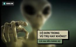"""6 """"bằng chứng thép"""" để tin người ngoài hành tinh có thể tồn tại: Và điều đáng sợ ở đây là gì?"""