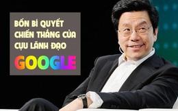 Cựu lãnh đạo Google, người từng khiến 'ông lớn này' và Microsoft tranh chấp chỉ dạy 4 bí quyết chiến thắng trong sự nghiệp